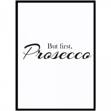 Poster but first prosseco